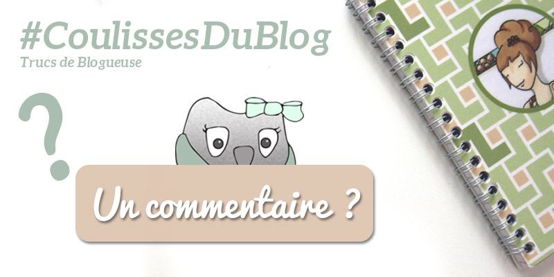 #CoulissesDuBlog - Commentaires