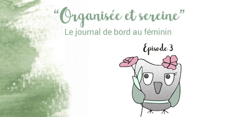 Organisée et sereine : le journal de bord. Episode 3 be happy