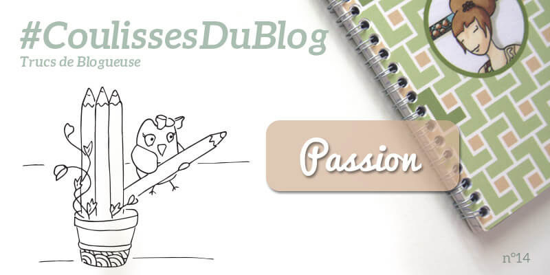 #CoulissesDuBlog : passion